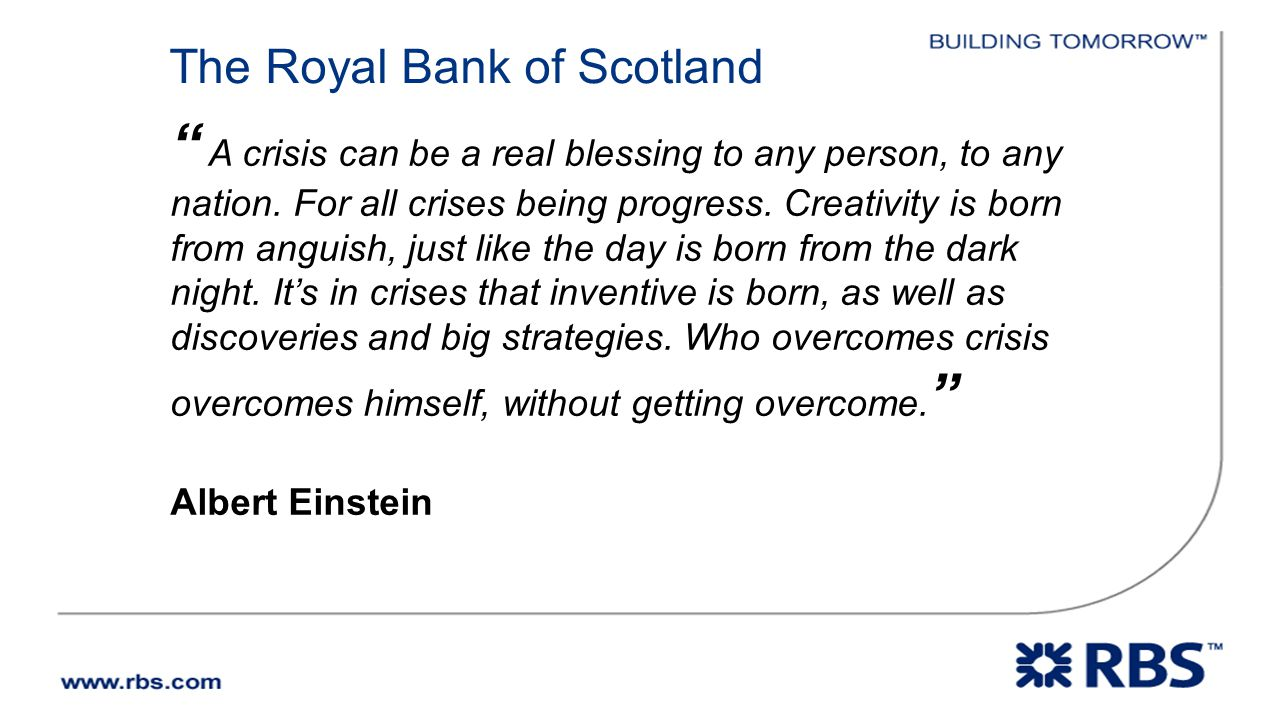 The Royal Bank of Scotland A crisis can be a real blessing to any person, to any nation.