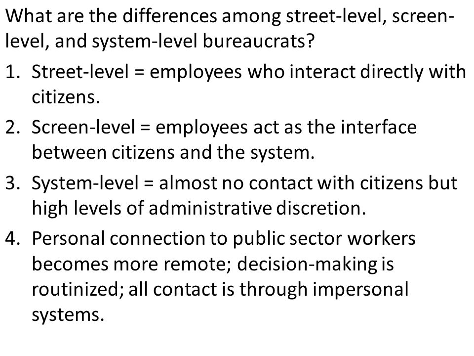 1.Street-level = employees who interact directly with citizens.
