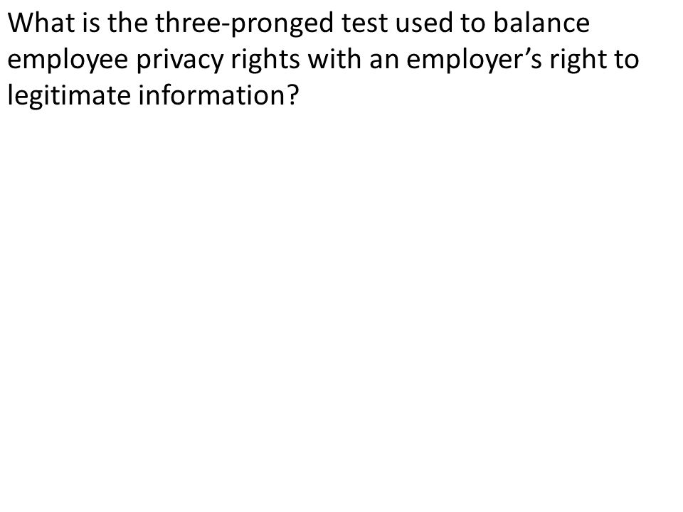 What is the three-pronged test used to balance employee privacy rights with an employer's right to legitimate information?