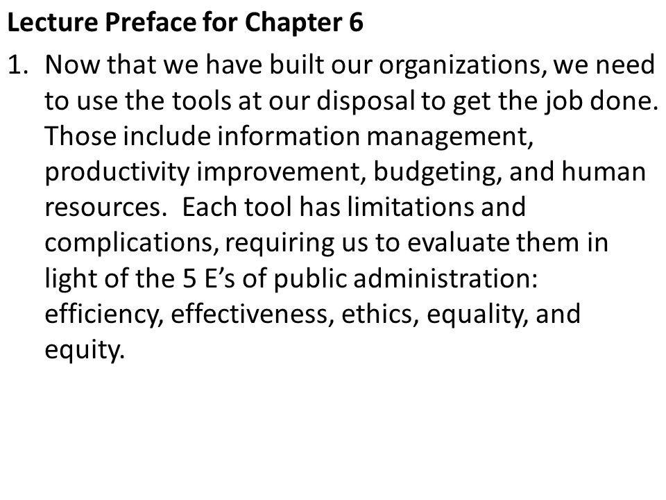 Lecture Preface for Chapter 6 1.Now that we have built our organizations, we need to use the tools at our disposal to get the job done.