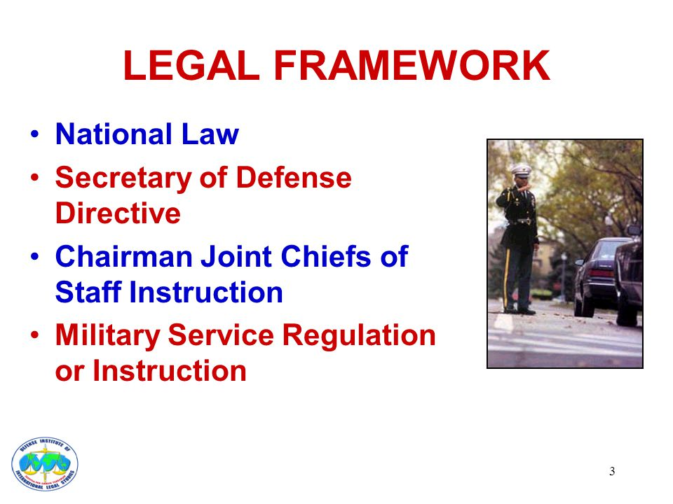 3 LEGAL FRAMEWORK National Law Secretary of Defense Directive Chairman Joint Chiefs of Staff Instruction Military Service Regulation or Instruction