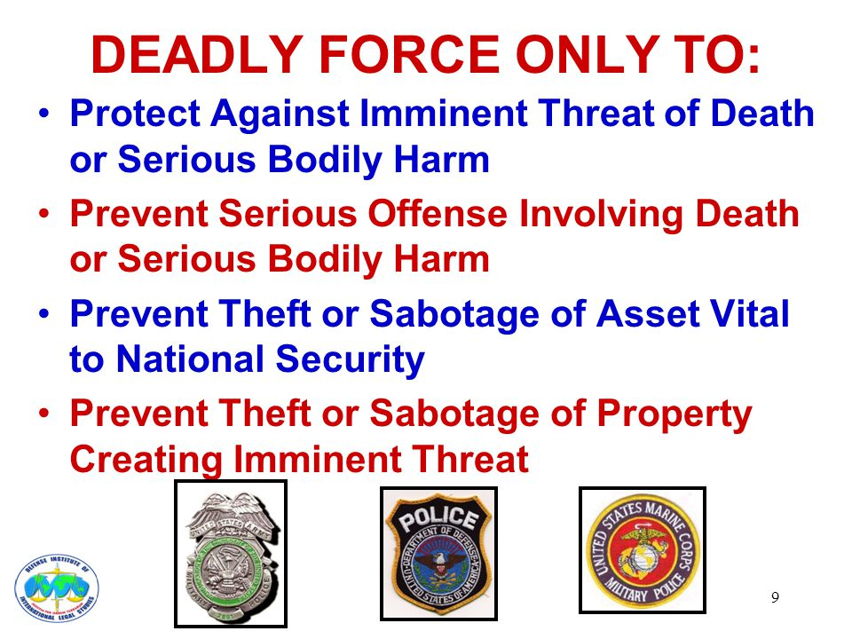 10 DEADLY FORCE ONLY TO: Prevent Sabotage of National Critical Infrastructure Arrest Person Who Committed Offense Involving Imminent Threat Prevent Escape of Prisoner Who Has Committed Serious Offense Involving Imminent Threat