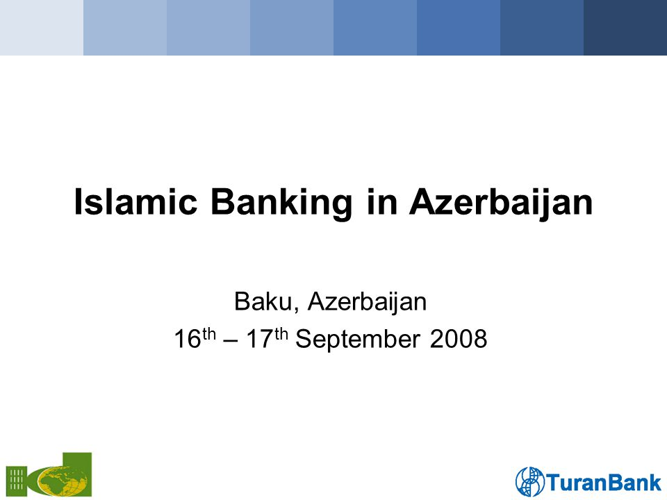 Islamic Banking in Azerbaijan Baku, Azerbaijan 16 th – 17 th September 2008