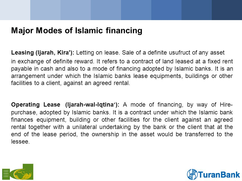 Major Modes of Islamic financing Leasing (Ijarah, Kira ): Letting on lease.