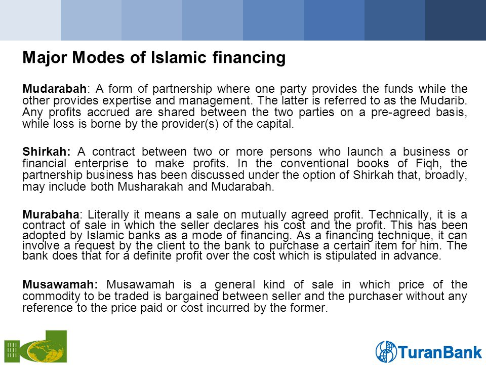 Major Modes of Islamic financing Mudarabah: A form of partnership where one party provides the funds while the other provides expertise and management.