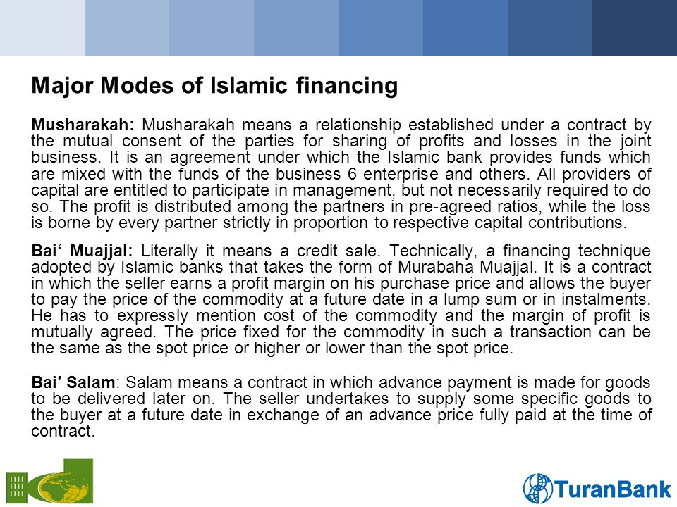 Major Modes of Islamic financing Musharakah: Musharakah means a relationship established under a contract by the mutual consent of the parties for sharing of profits and losses in the joint business.