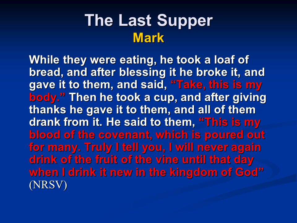 """The Last Supper Mark While they were eating, he took a loaf of bread, and after blessing it he broke it, and gave it to them, and said, """"Take, this is"""