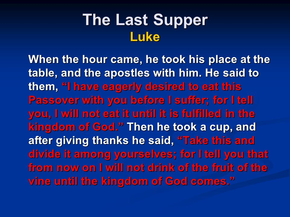 The Last Supper Luke When the hour came, he took his place at the table, and the apostles with him.