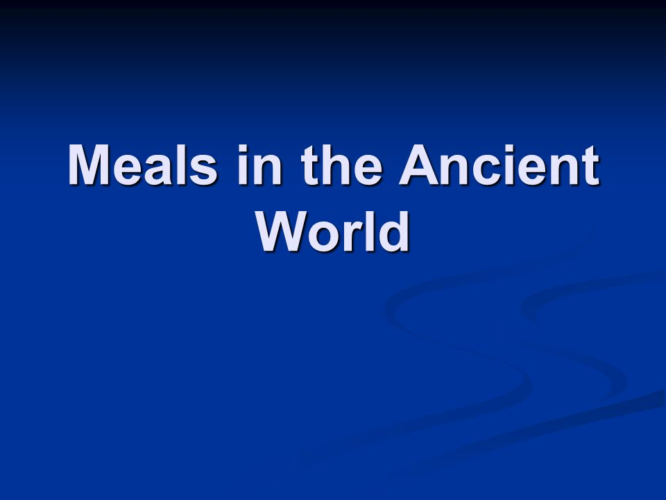 Meals in the Ancient World