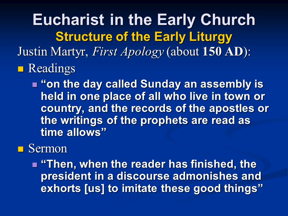 """Eucharist in the Early Church Structure of the Early Liturgy Justin Martyr, First Apology (about 150 AD): Readings Readings """"on the day called Sunday"""