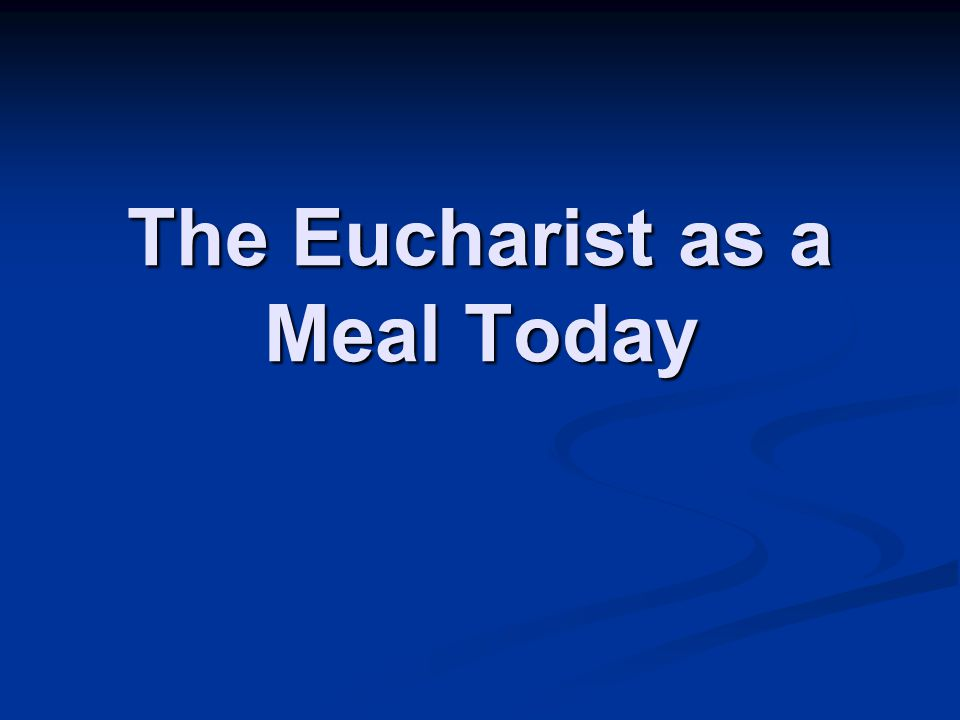 The Eucharist as a Meal Today
