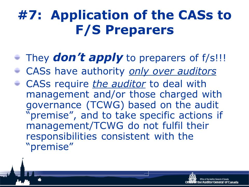 Office of the Auditor General of Canada #7: Application of the CASs to F/S Preparers They don't apply to preparers of f/s!!.