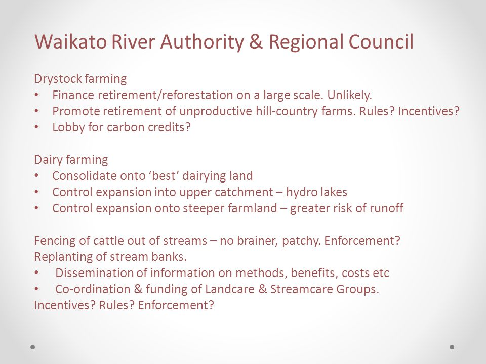 Waikato River Authority & Regional Council Drystock farming Finance retirement/reforestation on a large scale.