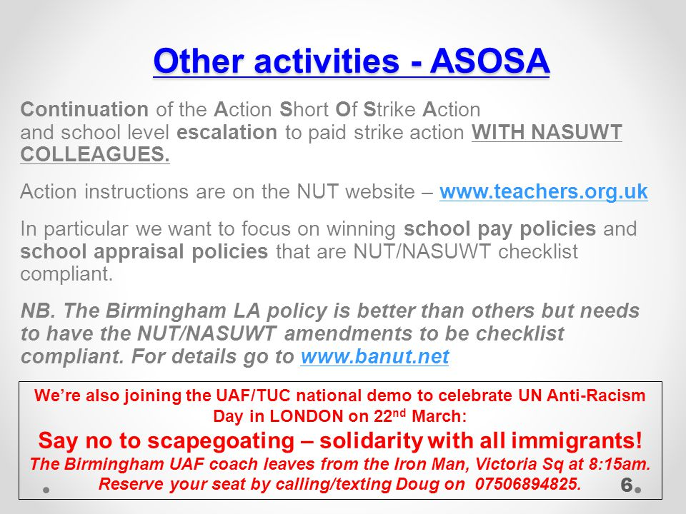 Other activities - ASOSA Continuation of the Action Short Of Strike Action and school level escalation to paid strike action WITH NASUWT COLLEAGUES.