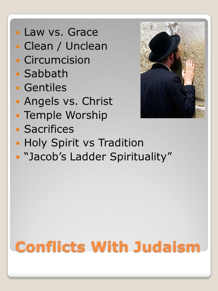 Conflicts With Judaism Law vs. Grace Clean / Unclean Circumcision Sabbath Gentiles Angels vs.