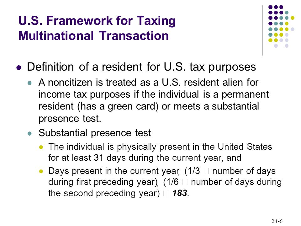 24-6 U.S. Framework for Taxing Multinational Transaction Definition of a resident for U.S.