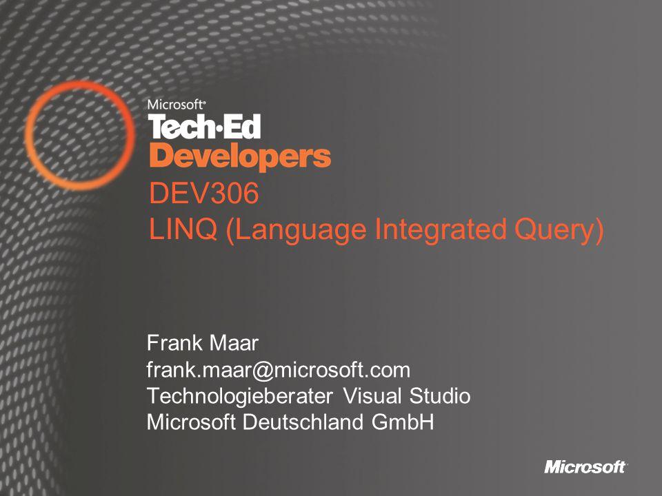 DEV306 LINQ (Language Integrated Query) Frank Maar frank.maar@microsoft.com Technologieberater Visual Studio Microsoft Deutschland GmbH