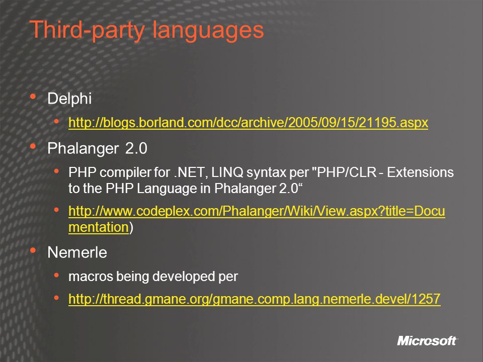 Third-party languages Delphi http://blogs.borland.com/dcc/archive/2005/09/15/21195.aspx Phalanger 2.0 PHP compiler for.NET, LINQ syntax per