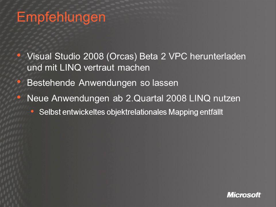 Empfehlungen Visual Studio 2008 (Orcas) Beta 2 VPC herunterladen und mit LINQ vertraut machen Bestehende Anwendungen so lassen Neue Anwendungen ab 2.Q