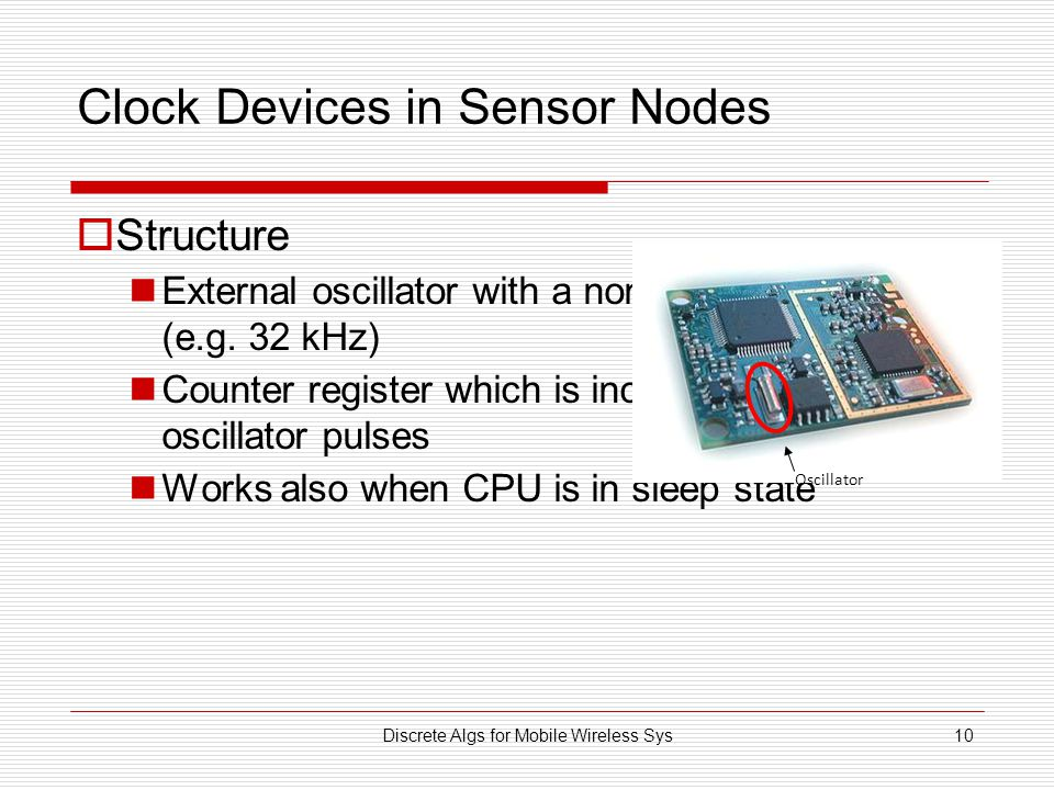 Discrete Algs for Mobile Wireless Sys10 Clock Devices in Sensor Nodes  Structure External oscillator with a nominal frequency (e.g. 32 kHz) Counter r