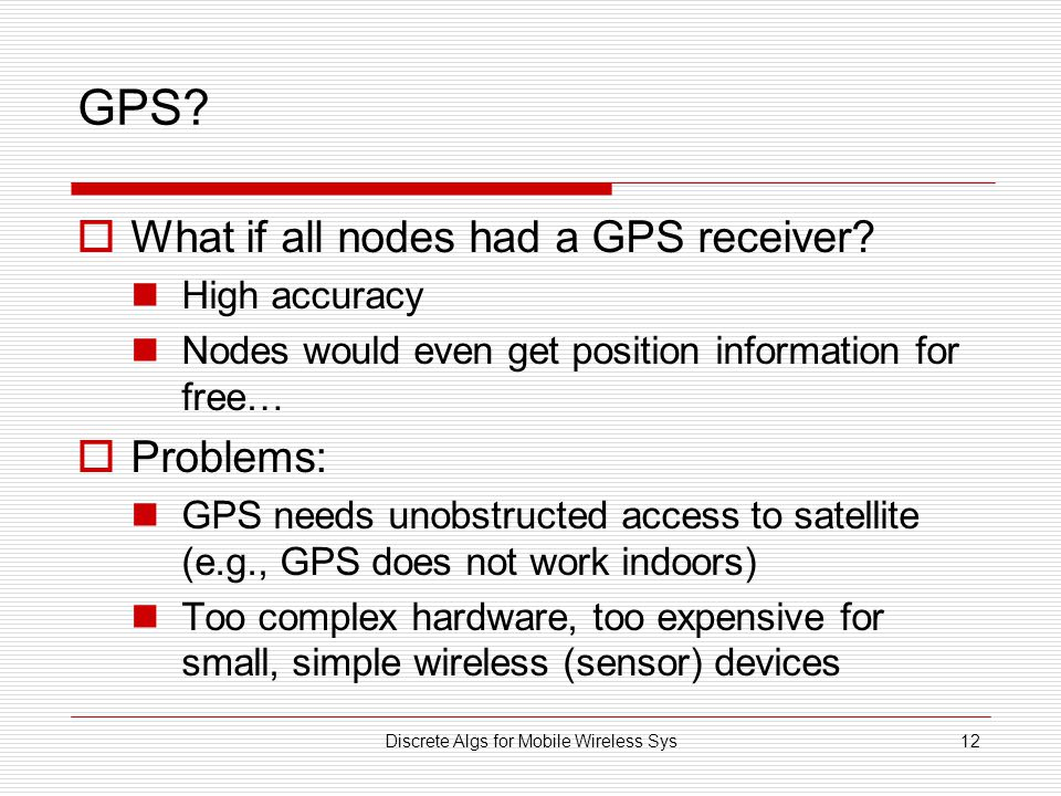 Discrete Algs for Mobile Wireless Sys12 GPS.  What if all nodes had a GPS receiver.