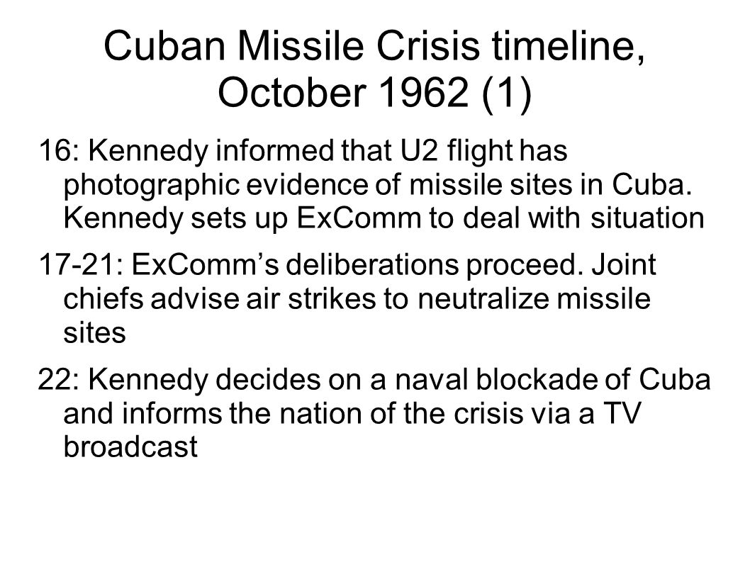 Cuban Missile Crisis timeline, October 1962 (1) 16: Kennedy informed that U2 flight has photographic evidence of missile sites in Cuba. Kennedy sets u