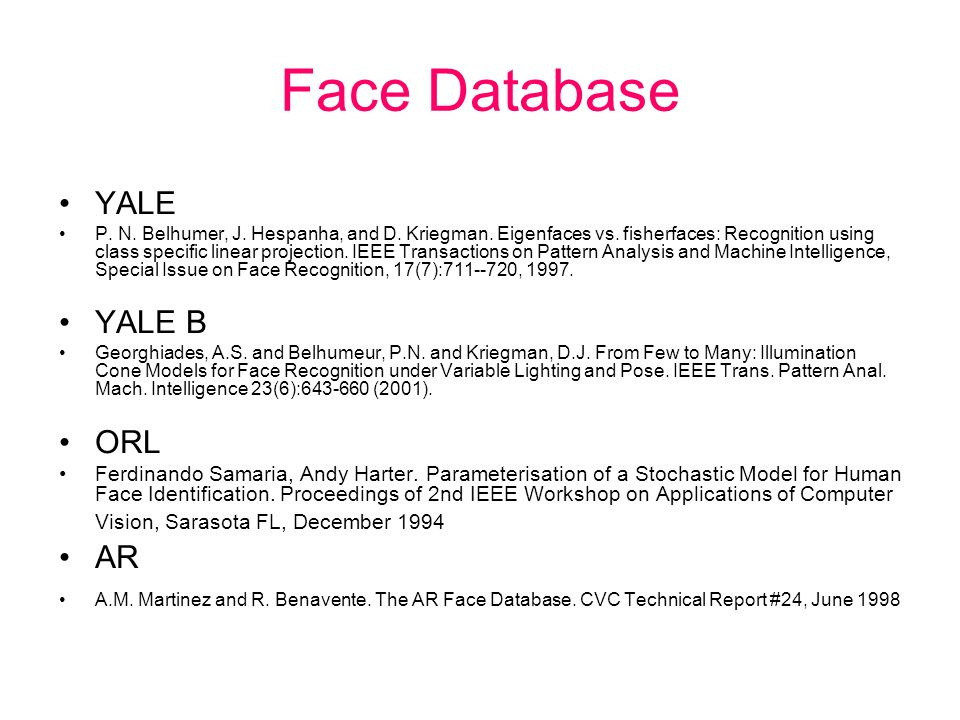 Face Database YALE P. N. Belhumer, J. Hespanha, and D.