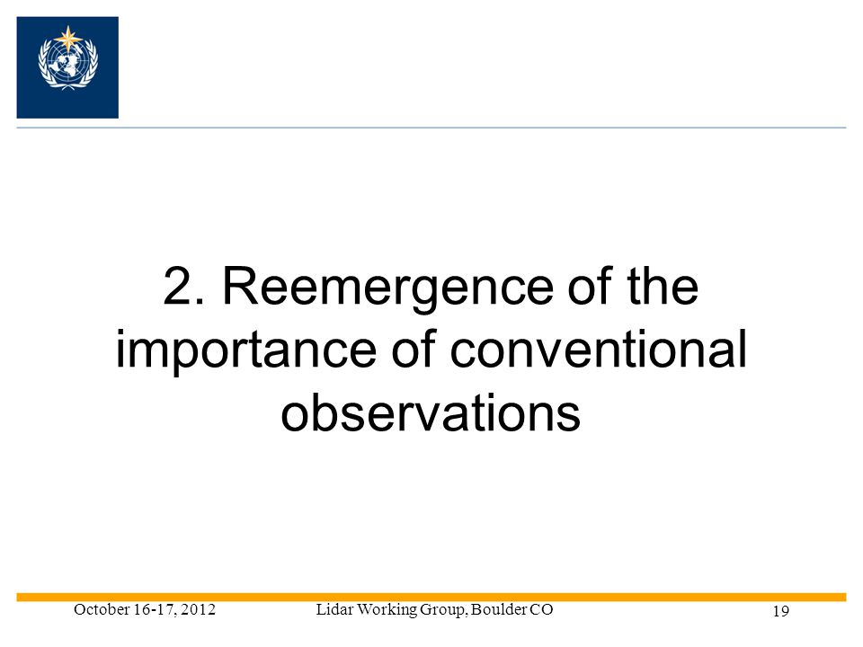 2. Reemergence of the importance of conventional observations October 16-17, 2012Lidar Working Group, Boulder CO 19