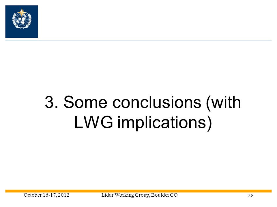 October 16-17, 2012Lidar Working Group, Boulder CO 28 3. Some conclusions (with LWG implications)
