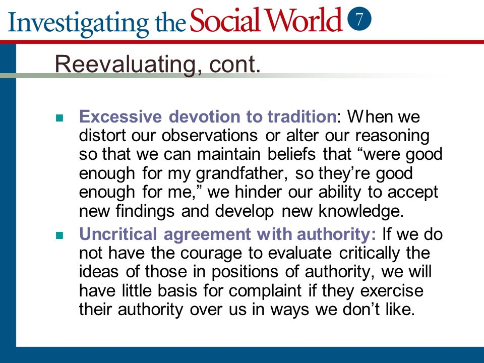 """Reevaluating, cont. Excessive devotion to tradition: When we distort our observations or alter our reasoning so that we can maintain beliefs that """"wer"""