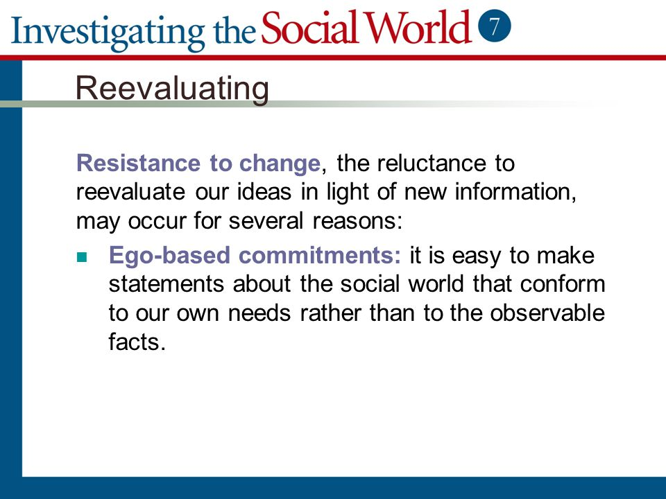 Reevaluating Resistance to change, the reluctance to reevaluate our ideas in light of new information, may occur for several reasons: Ego-based commit