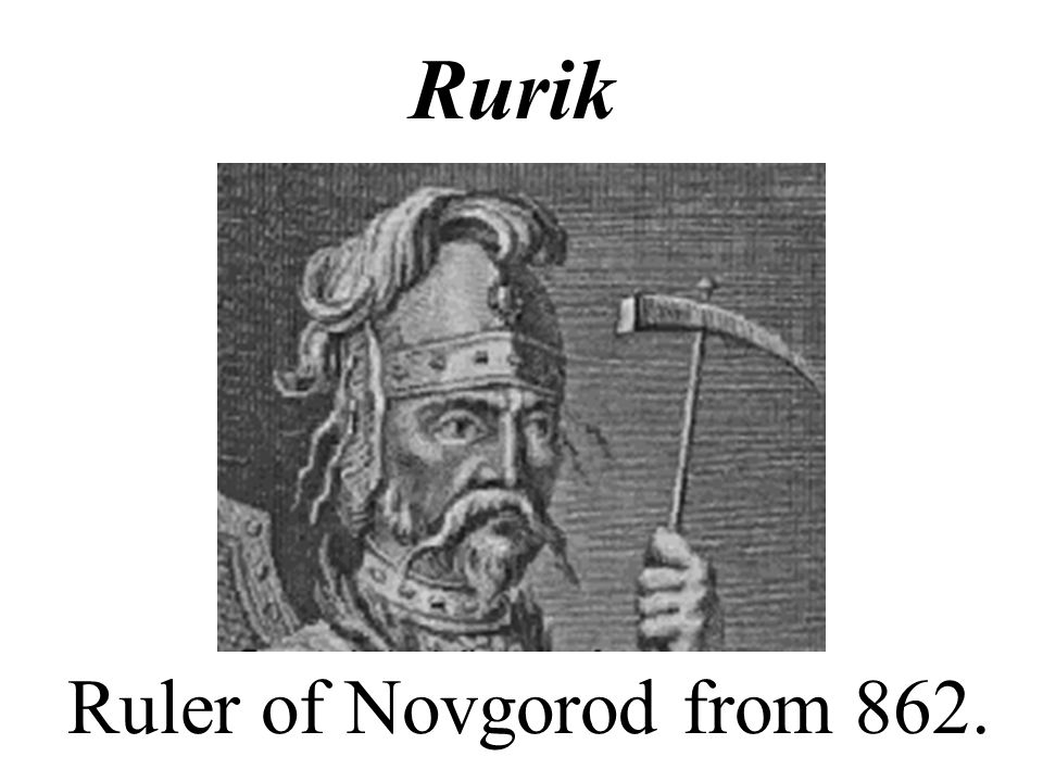 Ruler of Novgorod from 862. Rurik