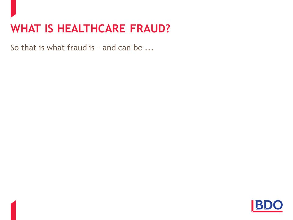 WHAT IS HEALTHCARE FRAUD? So that is what fraud is – and can be...