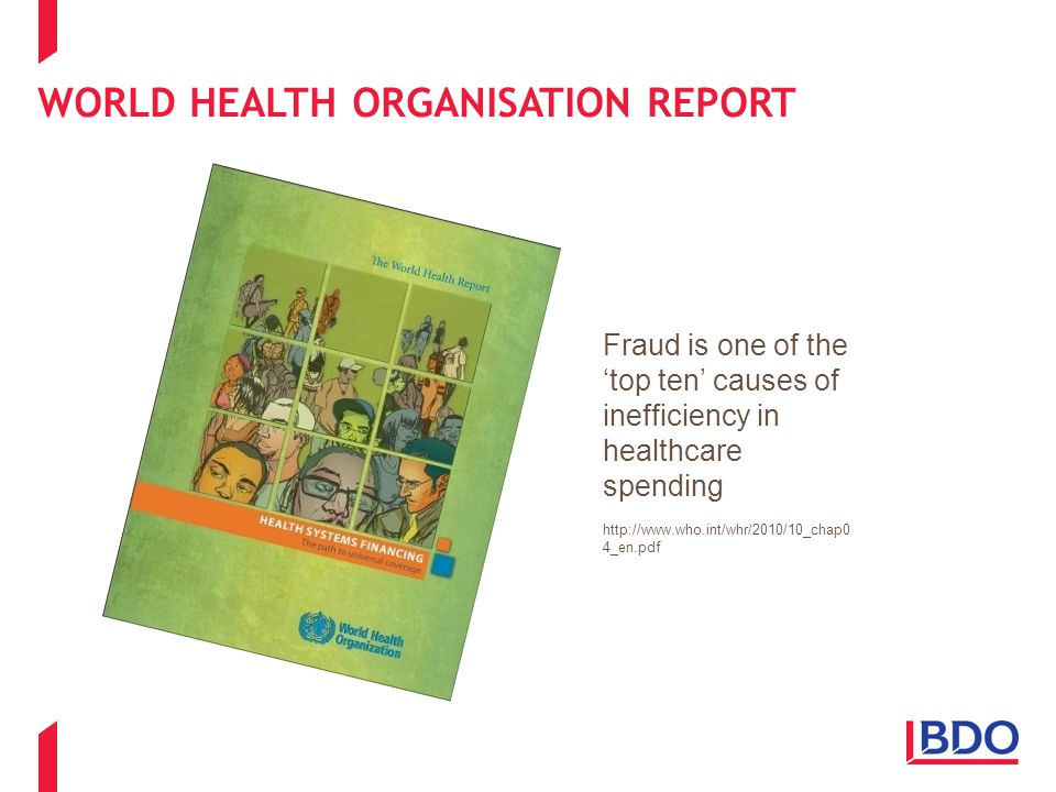 WORLD HEALTH ORGANISATION REPORT Fraud is one of the 'top ten' causes of inefficiency in healthcare spending http://www.who.int/whr/2010/10_chap0 4_en.pdf
