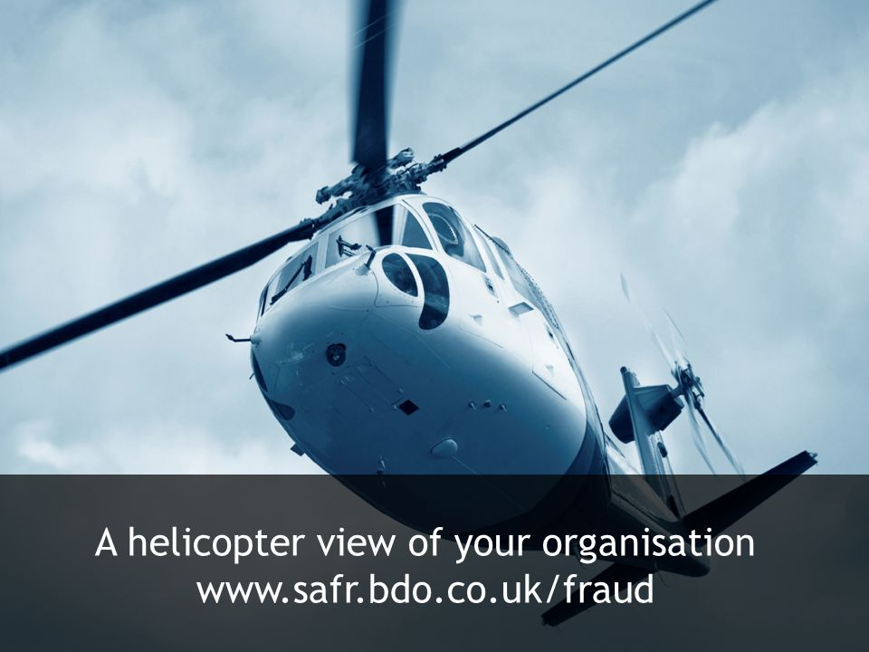 A helicopter view of your organisation www.safr.bdo.co.uk/fraud