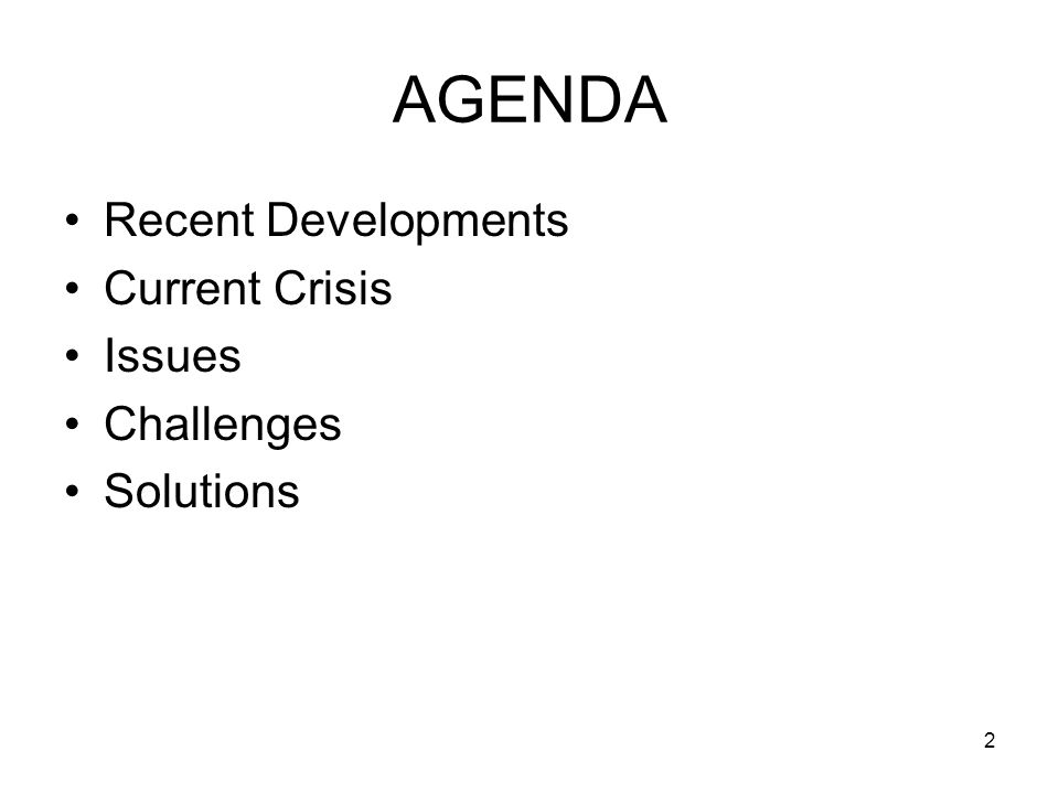 2 AGENDA Recent Developments Current Crisis Issues Challenges Solutions