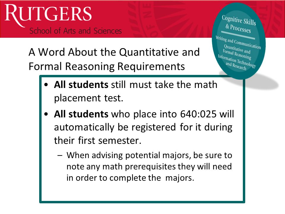 Optional Presentation Title A Word About the Quantitative and Formal Reasoning Requirements All students still must take the math placement test.