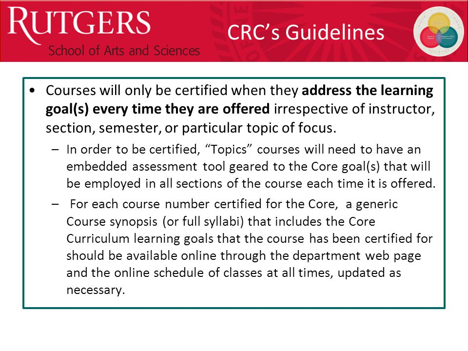 Optional Presentation Title CRC's Guidelines Courses will only be certified when they address the learning goal(s) every time they are offered irrespective of instructor, section, semester, or particular topic of focus.