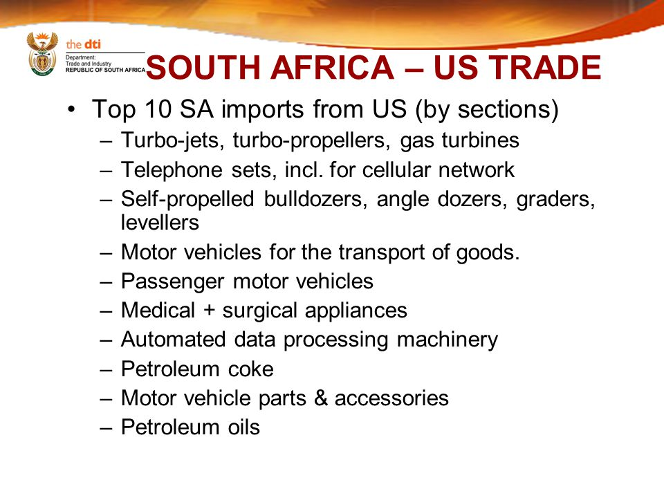 SOUTH AFRICA – US TRADE Top 10 SA imports from US (by sections) –Turbo-jets, turbo-propellers, gas turbines –Telephone sets, incl.