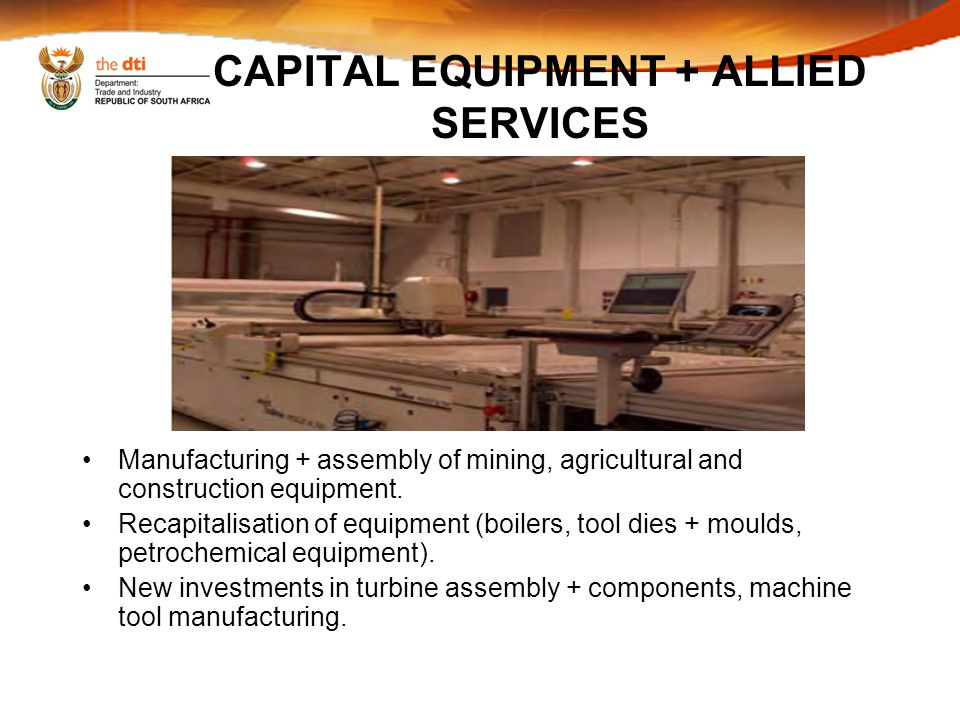 CAPITAL EQUIPMENT + ALLIED SERVICES Manufacturing + assembly of mining, agricultural and construction equipment.