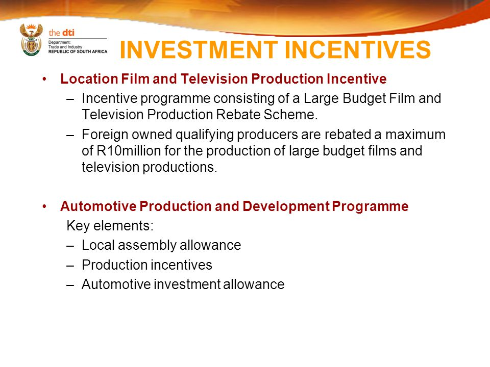 INVESTMENT INCENTIVES Location Film and Television Production Incentive –Incentive programme consisting of a Large Budget Film and Television Production Rebate Scheme.