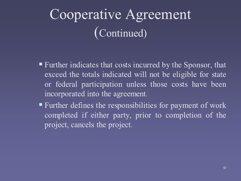 10 Cooperative Agreement ( Continued)   Further indicates that costs incurred by the Sponsor, that exceed the totals indicated will not be eligible for state or federal participation unless those costs have been incorporated into the agreement.