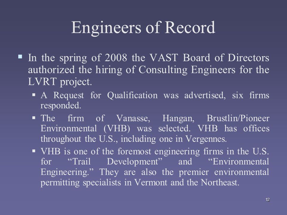 12 Engineers of Record   In the spring of 2008 the VAST Board of Directors authorized the hiring of Consulting Engineers for the LVRT project.