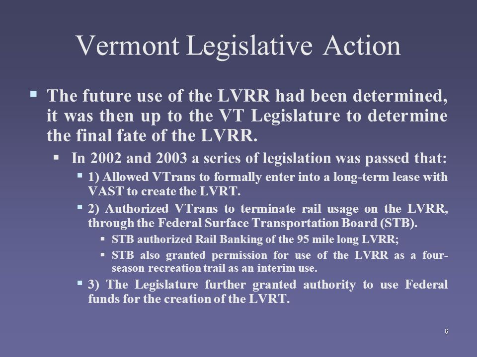 6 Vermont Legislative Action   The future use of the LVRR had been determined, it was then up to the VT Legislature to determine the final fate of the LVRR.