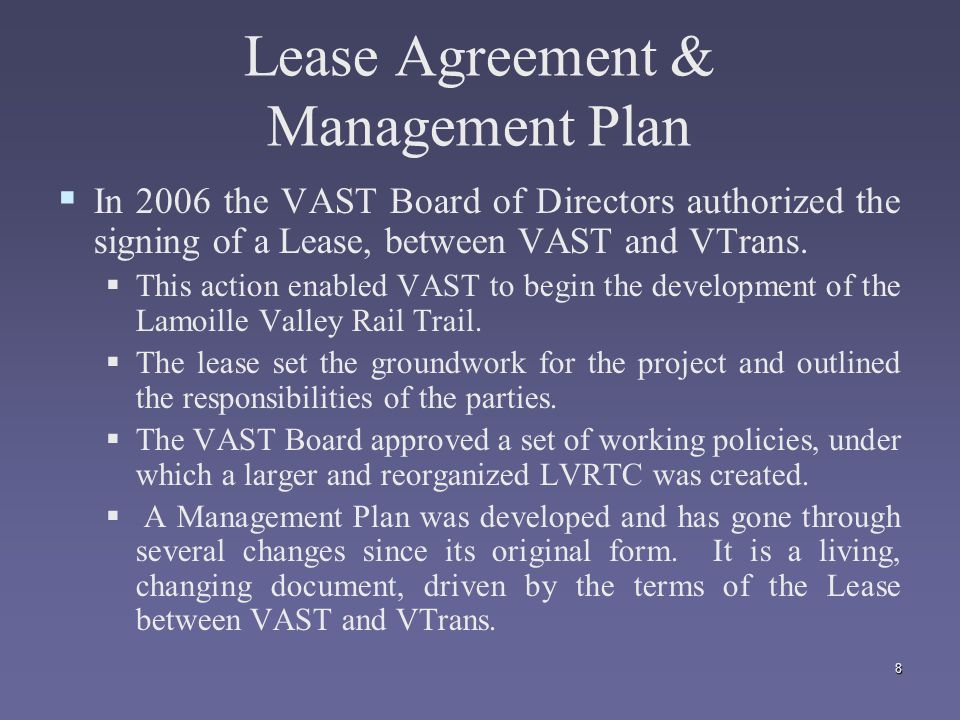 8 Lease Agreement & Management Plan   In 2006 the VAST Board of Directors authorized the signing of a Lease, between VAST and VTrans.