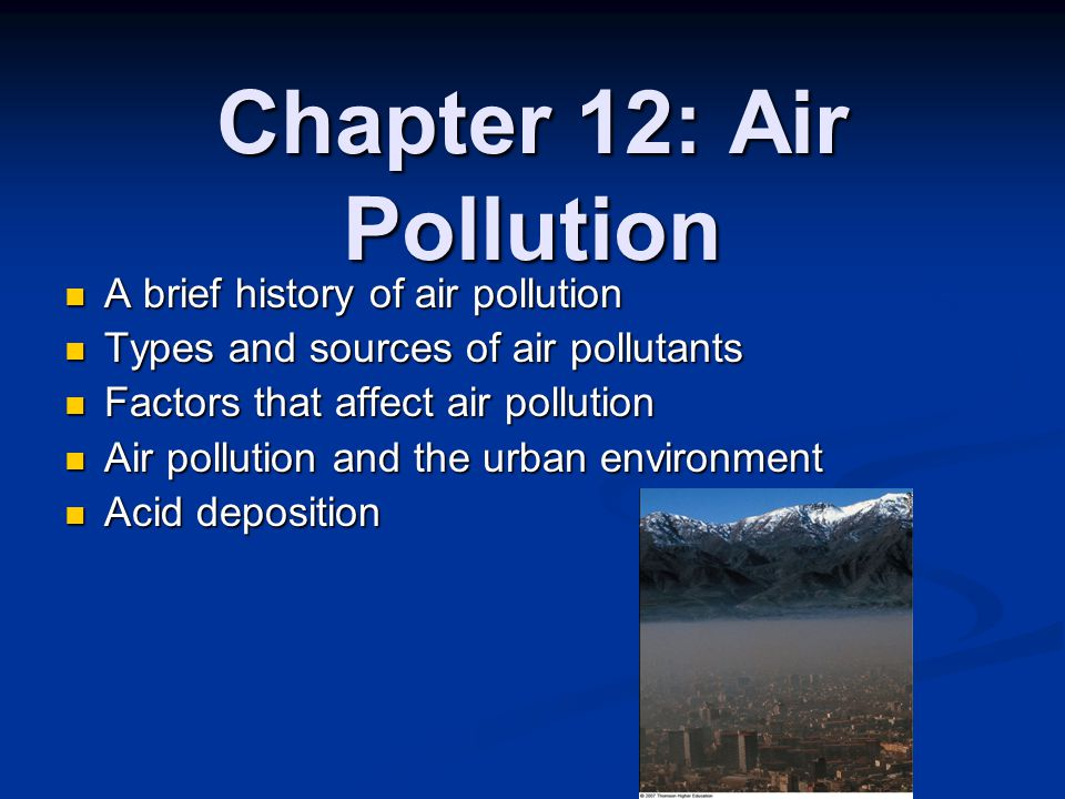 Chapter 12: Air Pollution A brief history of air pollution A brief history of air pollution Types and sources of air pollutants Types and sources of a