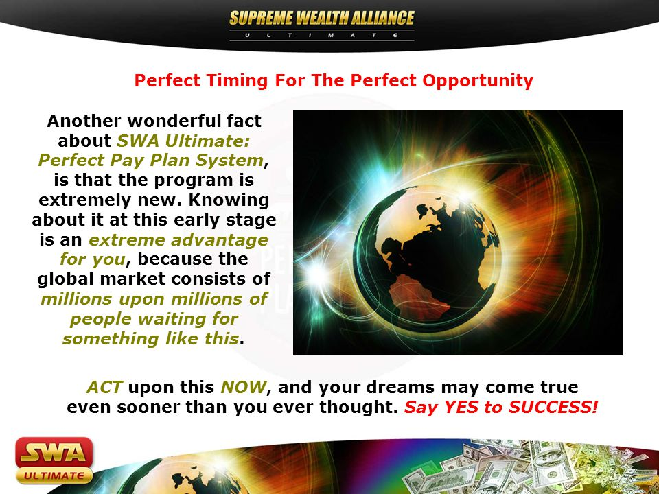 Perfect Timing For The Perfect Opportunity Another wonderful fact about SWA Ultimate: Perfect Pay Plan System, is that the program is extremely new.