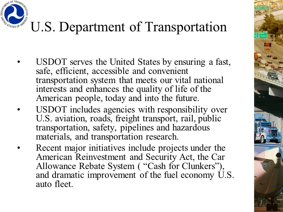 U.S. Department of Transportation USDOT serves the United States by ensuring a fast, safe, efficient, accessible and convenient transportation system