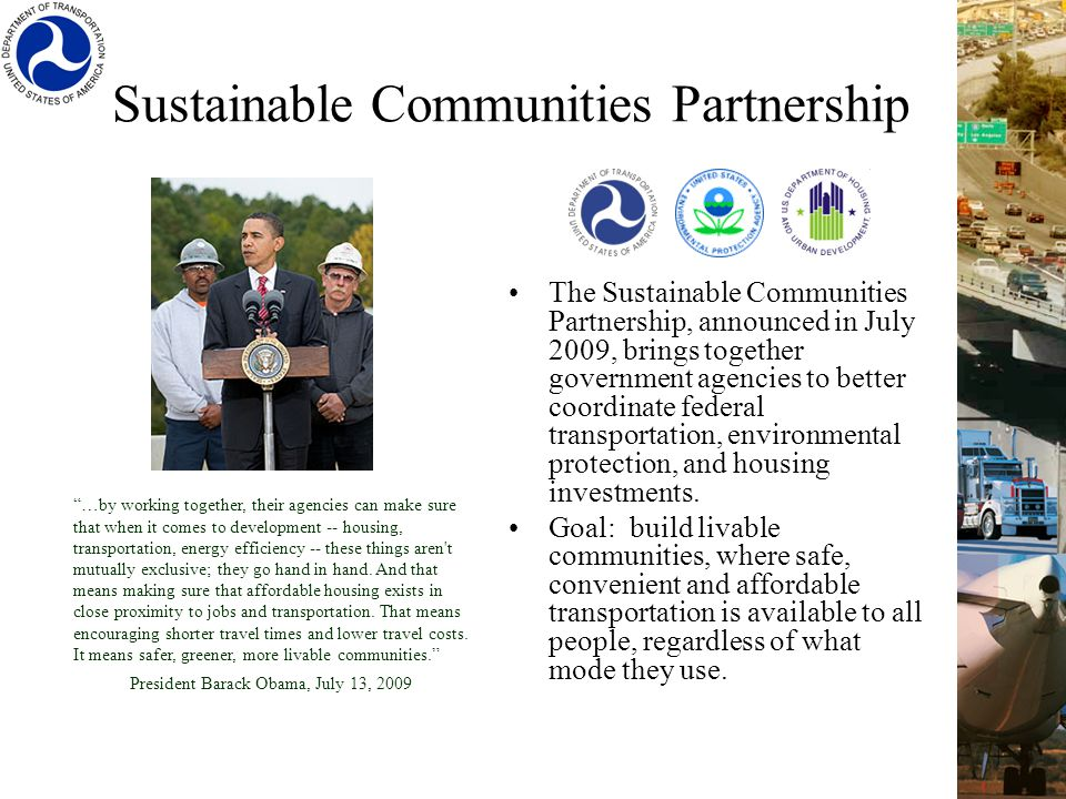 Sustainable Communities Partnership The Sustainable Communities Partnership, announced in July 2009, brings together government agencies to better coordinate federal transportation, environmental protection, and housing investments.