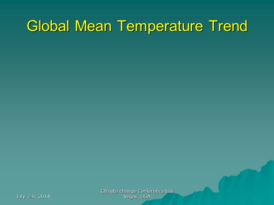 July 7-9, 2014 Climate change Conference Las Vegas, USA Global Mean Temperature Trend